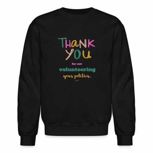 Thank you for not volunteering your politics - Crewneck Sweatshirt
