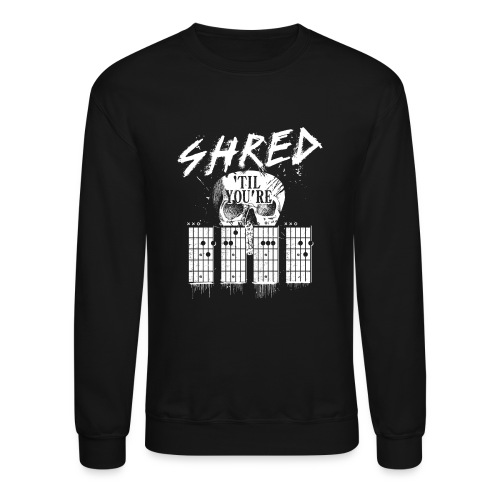 Shred 'til you're dead - Crewneck Sweatshirt