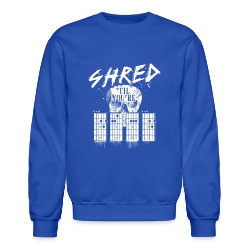 Shred 'til you're dead - Crewneck Sweatshirt