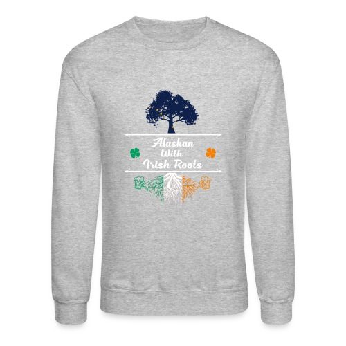 ALASKAN WITH IRISH ROOTS - Crewneck Sweatshirt