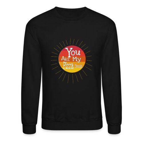 You Are My Pizza Cheese - Crewneck Sweatshirt