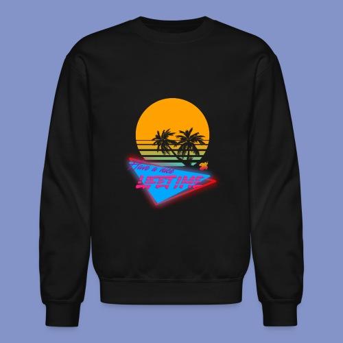 Have a nice LIFETIME - Crewneck Sweatshirt