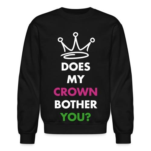 Does my crown bother you? - Unisex Crewneck Sweatshirt