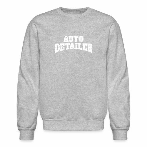 AUTO DETAILER SHIRT | CAR DETAILING - Crewneck Sweatshirt