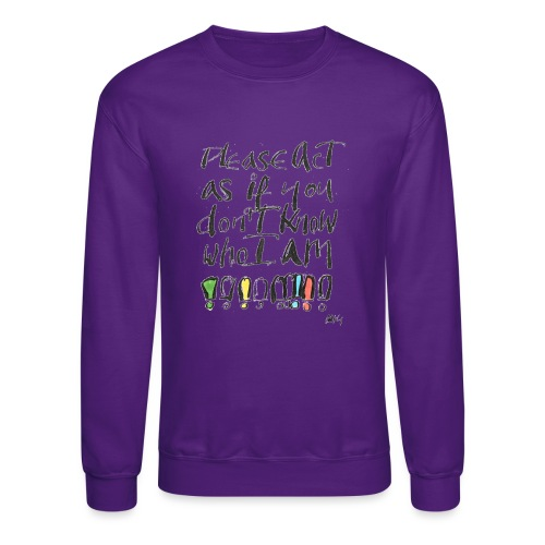 Please Act as if you don't know who I am - Crewneck Sweatshirt