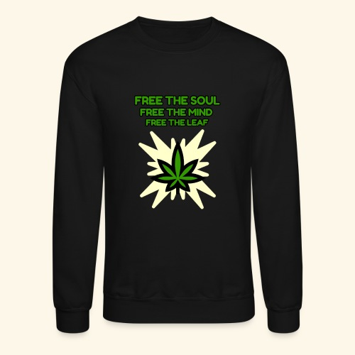 FREE THE SOUL - FREE THE MIND - FREE THE LEAF - Crewneck Sweatshirt