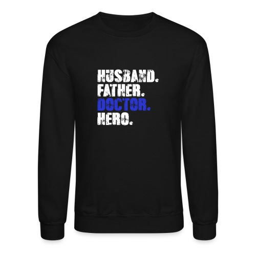Father Husband Doctor Hero - Doctor Dad - Crewneck Sweatshirt
