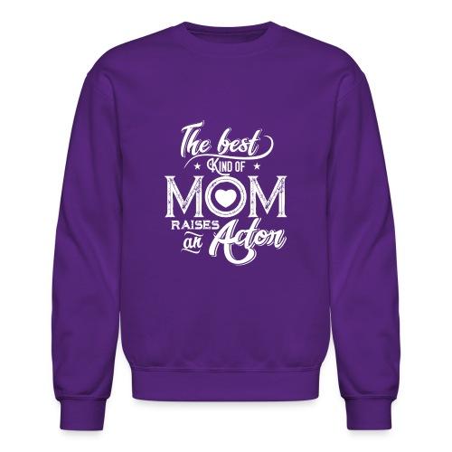 The Best Kind Of Mom Raises An Actor, Mother's Day - Crewneck Sweatshirt
