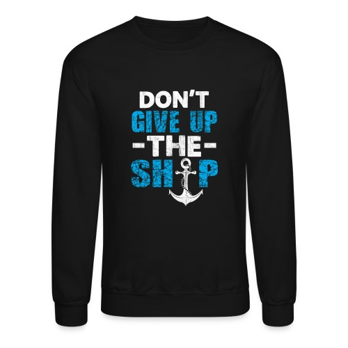 Dont Give Up The Ship - Crewneck Sweatshirt