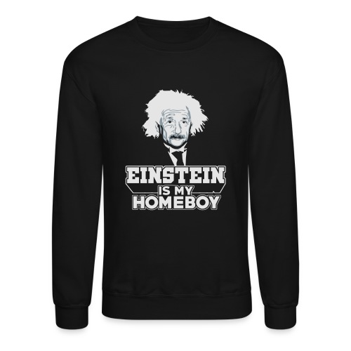 Einstein Is My Homeboy - Crewneck Sweatshirt