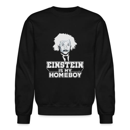 Einstein Is My Homeboy - Unisex Crewneck Sweatshirt