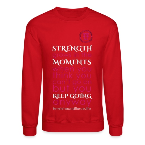 Strength Grows in the Moments F F - Crewneck Sweatshirt