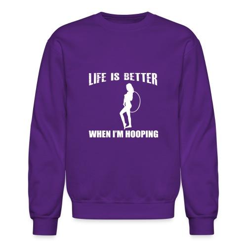 Life is Better When I'm Hooping - Unisex Crewneck Sweatshirt