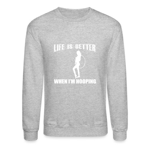 Life is Better When I'm Hooping - Unisex Crewneck Sweatshirt