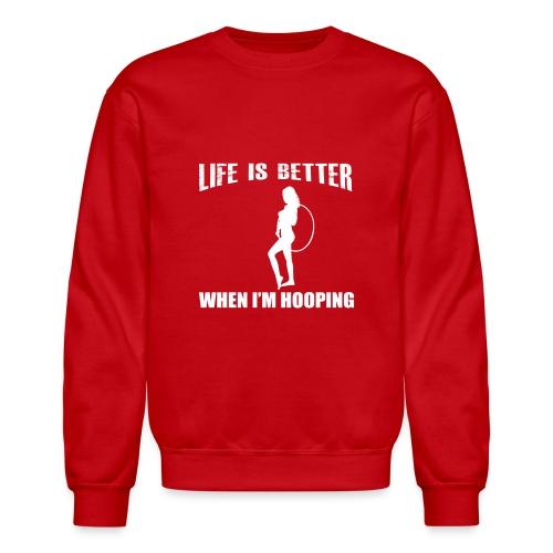 Life is Better When I'm Hooping - Crewneck Sweatshirt