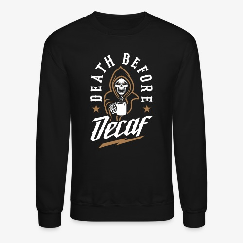 Death Before Decaf - Crewneck Sweatshirt