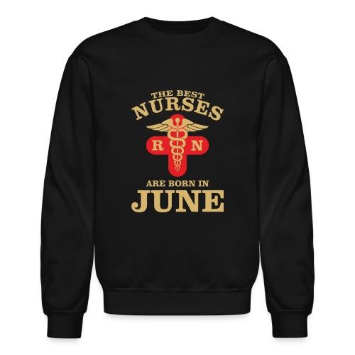 The Best Nurses are born in June - Crewneck Sweatshirt