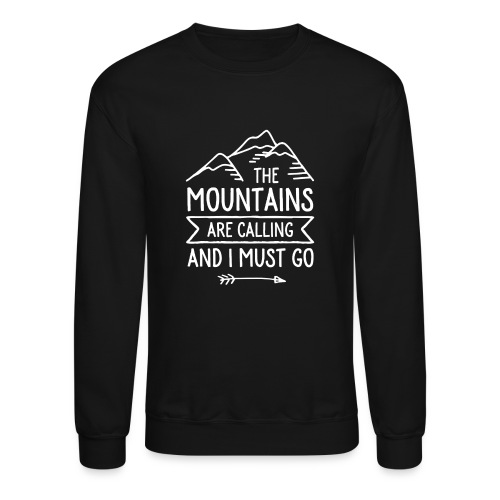 The Mountains are Calling and I Must Go - Unisex Crewneck Sweatshirt