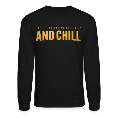 And Chill - Crewneck Sweatshirt
