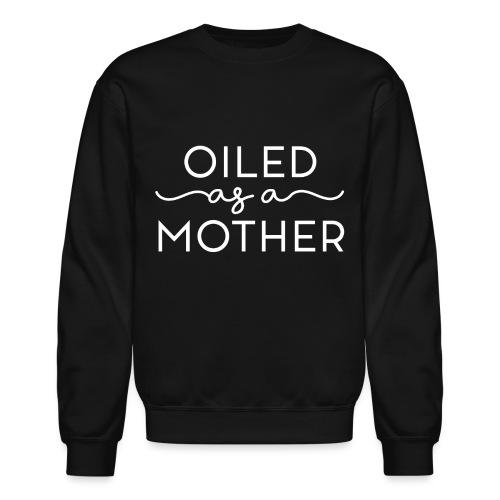 Oiled as a Mother - Crewneck Sweatshirt