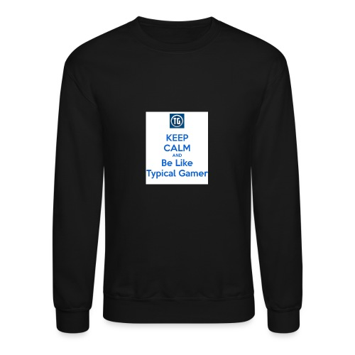 keep calm and be like typical gamer - Crewneck Sweatshirt