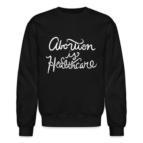Abortion is Healthcare - Crewneck Sweatshirt