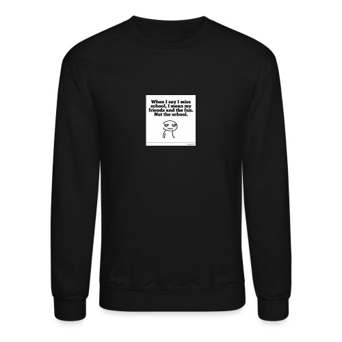 Funny school quote jumper - Crewneck Sweatshirt
