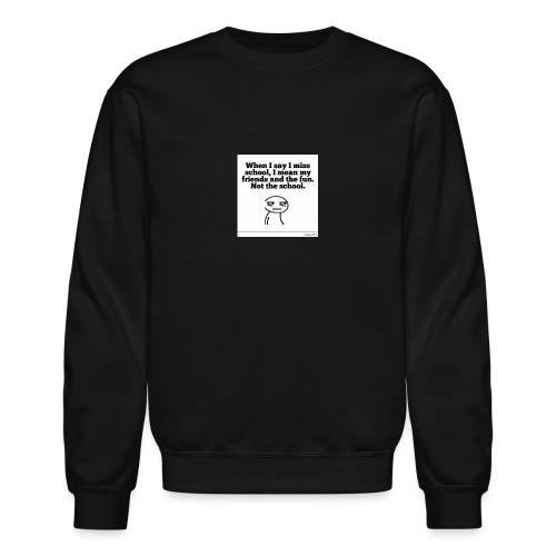Funny school quote jumper - Unisex Crewneck Sweatshirt