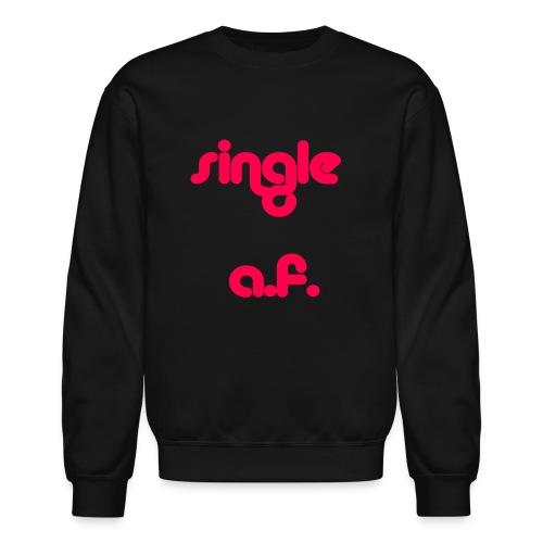 Single af tshirt and tank for all you single babes - Crewneck Sweatshirt