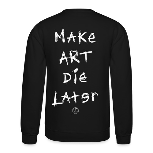 Make Art Die Later (Black) - Crewneck Sweatshirt