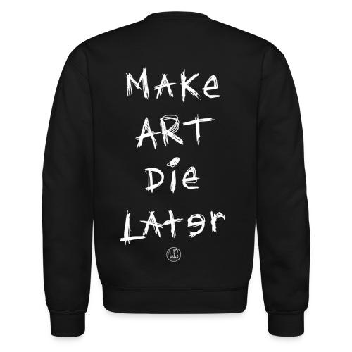 Make Art Die Later (Black) - Unisex Crewneck Sweatshirt