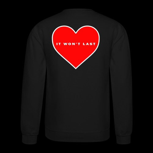 It won't Last - Crewneck Sweatshirt