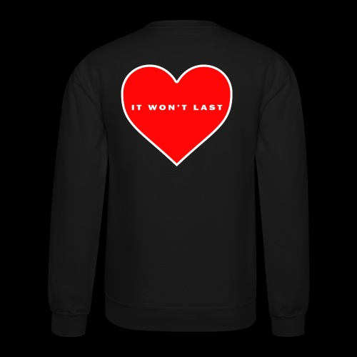 It won't Last - Unisex Crewneck Sweatshirt