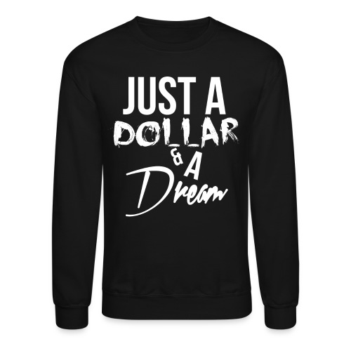 just a dollar a dream white - Unisex Crewneck Sweatshirt