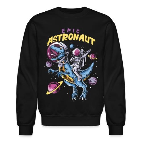 epic astronaut space - Unisex Crewneck Sweatshirt