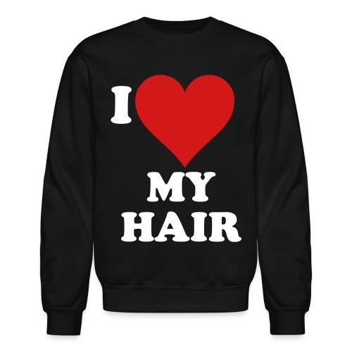 I love my hair - Unisex Crewneck Sweatshirt