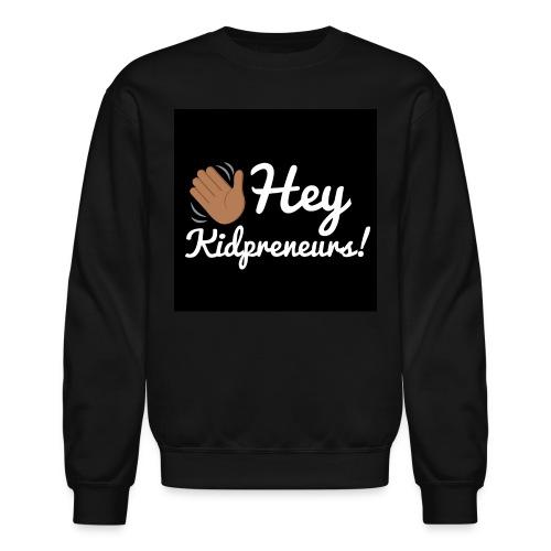 Hey, Kidpreneurs! - Unisex Crewneck Sweatshirt
