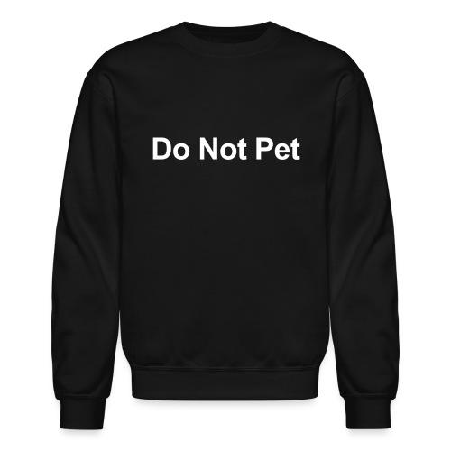 Do Not Pet - Unisex Crewneck Sweatshirt