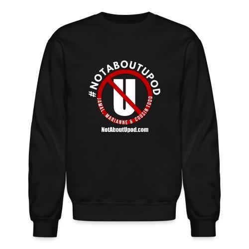 #NotAboutUpod - Unisex Crewneck Sweatshirt