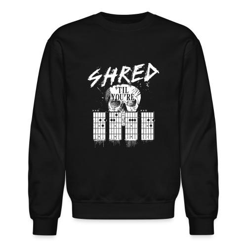 Shred 'til you're dead - Unisex Crewneck Sweatshirt