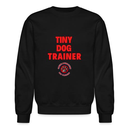 Tiny Dog Trainer - Unisex Crewneck Sweatshirt