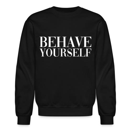 BEHAVE YOURSELF - Unisex Crewneck Sweatshirt