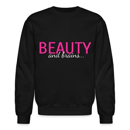 Beauty And Brains... - Crewneck Sweatshirt