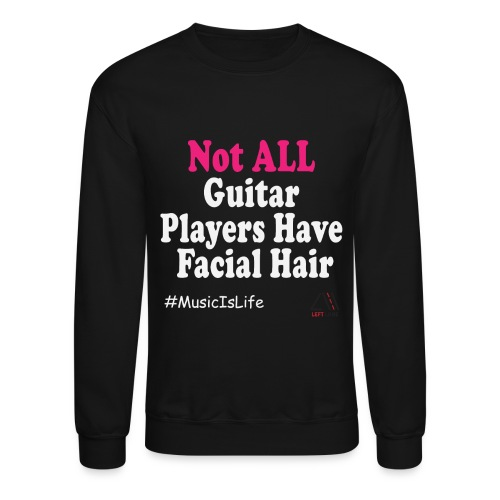 Not all guitar players have facial hair white - Crewneck Sweatshirt