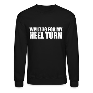 Waiting For My Heel Turn - Crewneck Sweatshirt