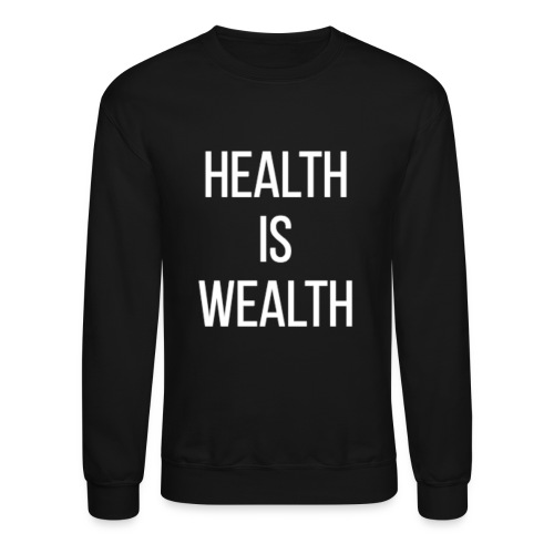 HEALTH IS WEALTH - Crewneck Sweatshirt