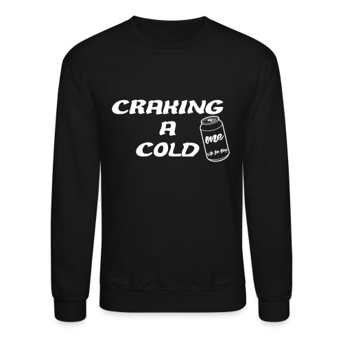 Craking A Cold One (With The Boys) - Crewneck Sweatshirt
