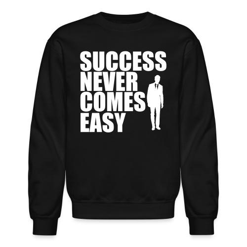 Success Never Comes Easy - Crewneck Sweatshirt