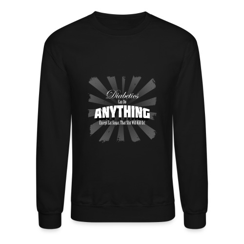 Diabetics Can Do Anything........... - Crewneck Sweatshirt