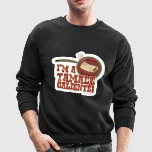 I Am A Tamale Caliente - Crewneck Sweatshirt